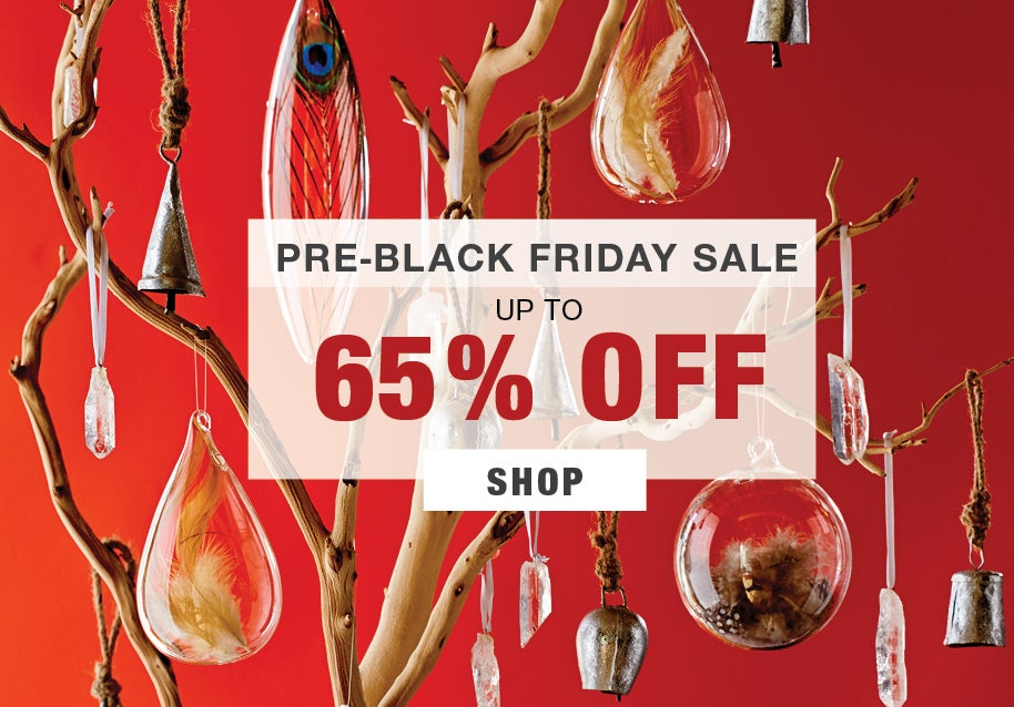 beat the black friday rush.  Enjoy extra special savings on this unique collection of décor and gifts.
