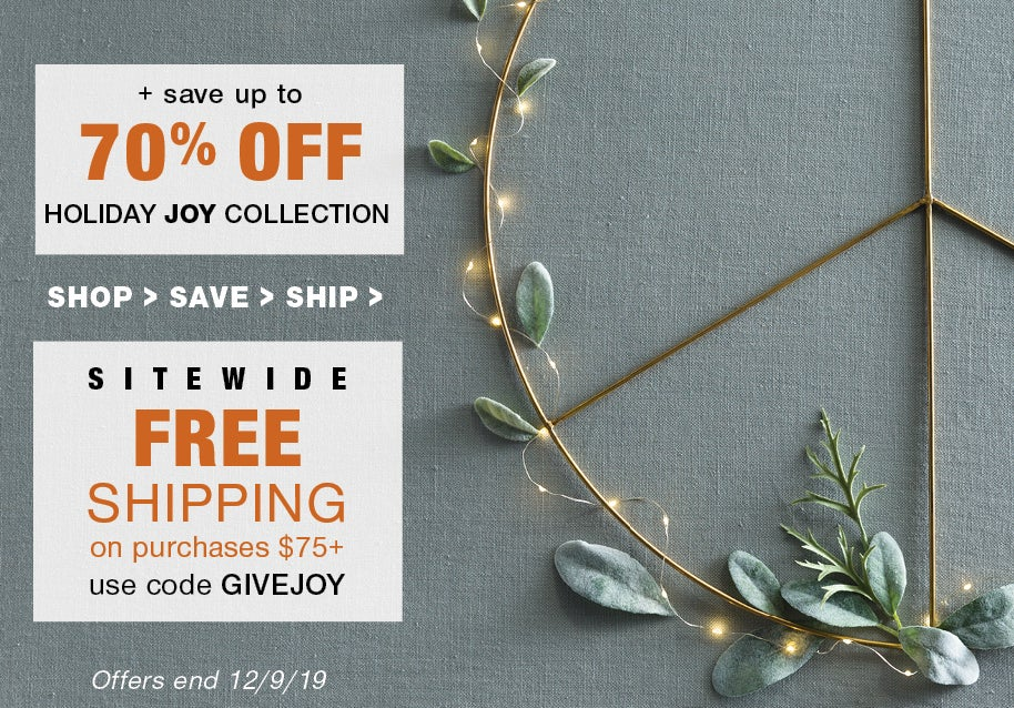 save up to 70% off Holiday Joy Collection + Sitewide Free Shipping on purchases of $75+ use code GIVEJOY