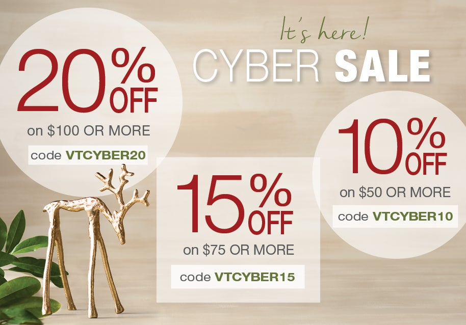 It's here! Cyber Sale: 20% off $100+ use code VTCYBER20 or 15% off $75+ use code VTCYBER15 or 10% off $50+ use code VTBYBER10