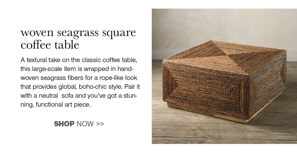 woven seagrass square coffee table - A textural take on the classic coffee table, this large-scale item is wrapped in handwoven seagrass fibers for a rope-like look that provides gloabl, boho-chic style. Pair it with a neutral sofa and you've got a stunning, functional art piece.