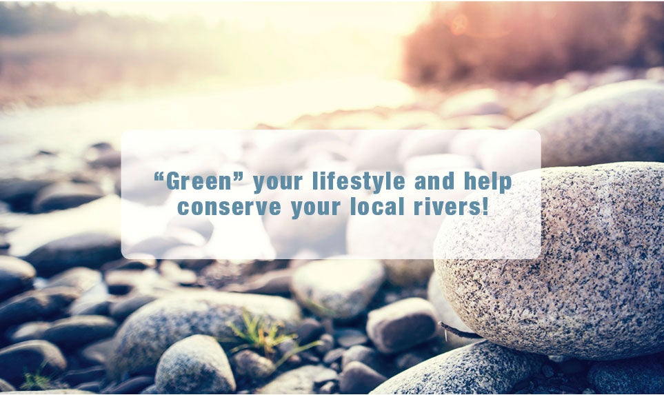 """Green"" your lifestyle and hlep conserve your local rivers!"